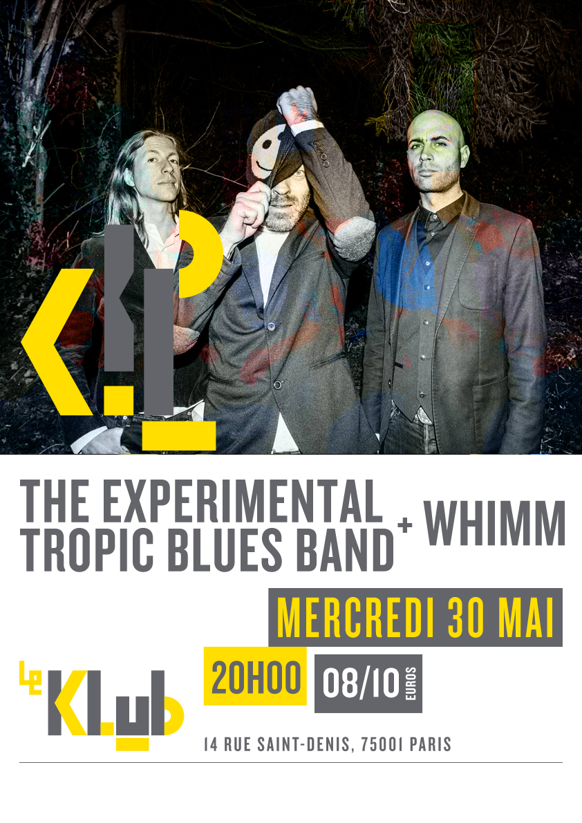 THE EXPERIMENTAL TROPIC BLUES BAND + WHIMM ■ 30.05